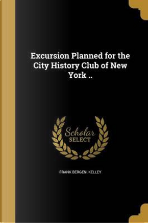 EXCURSION PLANNED FOR THE CITY by Frank Bergen Kelley
