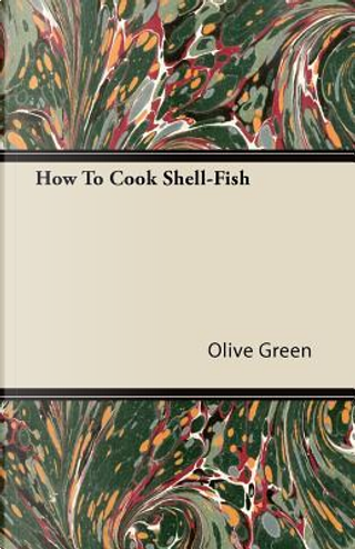 How To Cook Shell-Fish by Olive Green