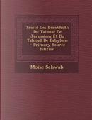Traite Des Berakhoth Du Talmud de Jerusalem Et Du Talmud de Babylone - Primary Source Edition by Moise Schwab