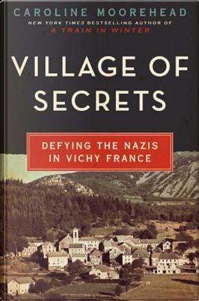 Village of Secrets by Caroline Moorehead