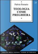 Teologia come preghiera by Fulvio Ferrario