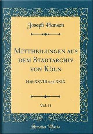 Mittheilungen aus dem Stadtarchiv von Köln, Vol. 11 by Joseph Hansen