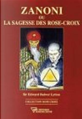 Zanoni Ou La Sagesse Des Rose-croix by SIR EDWARD BULWER LYTTON