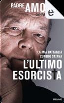 L'ultimo esorcista by Gabriele Amorth, Paolo Rodari