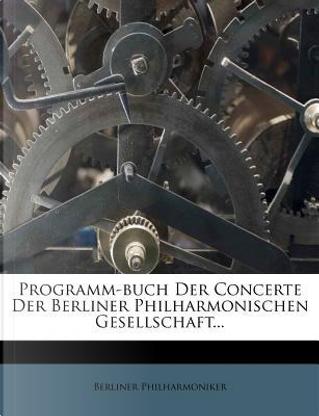 Programm-Buch Der Concerte Der Berliner Philharmonischen Gesellschaft. by Berliner Philharmoniker