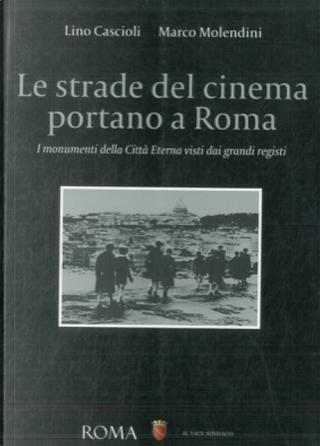 Le strade del cinema portano a Roma by Lino Cascioli, Marco Molendini
