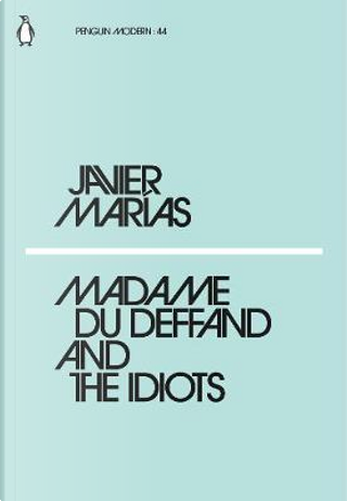 Madame du Deffand and the Idiots by Javier Marías