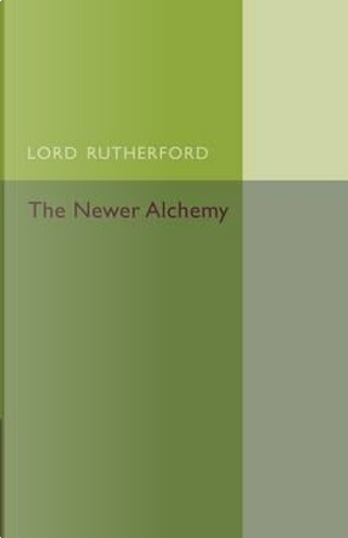 The Newer Alchemy by Ernest Rutherford