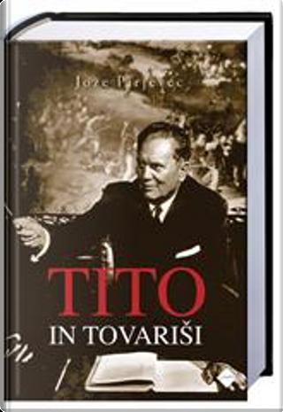 Tito in tovariši by Joze Pirjevec