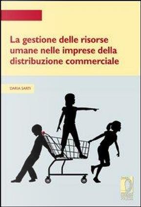 La gestione delle risorse umane nelle imprese della distribuzione commerciale by Daria Sarti