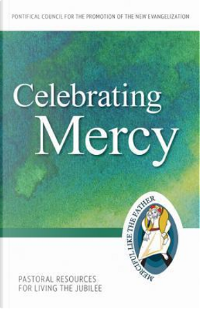 Celebrating Mercy by Pontifical Council for the Promotion of the New Evangelization