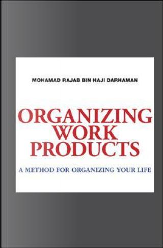 Organizing Work Products by Mohamad Rajab Bin Haji Darhaman