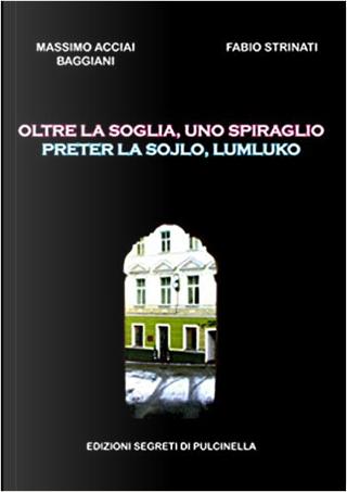 Oltre la soglia, uno spiraglio by Fabio Strinati, Massimo Acciai Baggiani
