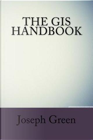 The Gis Handbook by Joseph Green