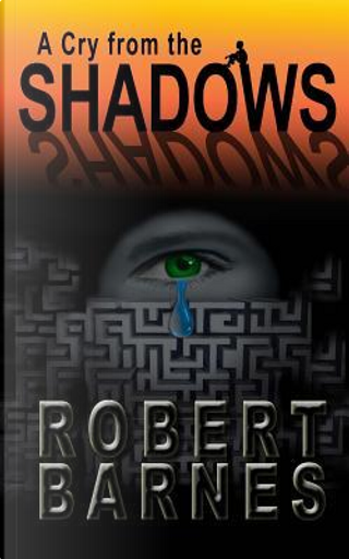 A Cry from the Shadows by Robert Barnes