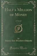 Half a Million of Money, Vol. 2 of 3 by Amelia Ann Blanford Edwards