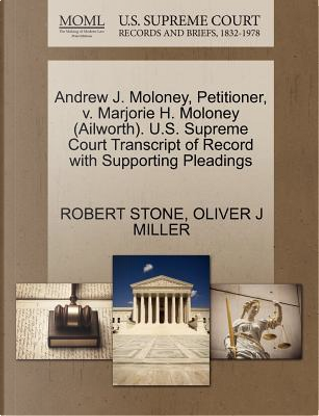 Andrew J. Moloney, Petitioner, V. Marjorie H. Moloney (Ailworth). U.S. Supreme Court Transcript of Record with Supporting Pleadings by Robert Stone