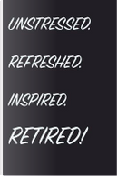 Unstressed. Refreshed. Inspired. Retired! by Vdv Publishing