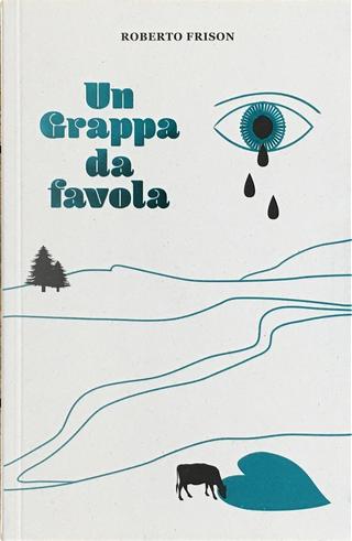 Un Grappa da favola by Roberto Frison