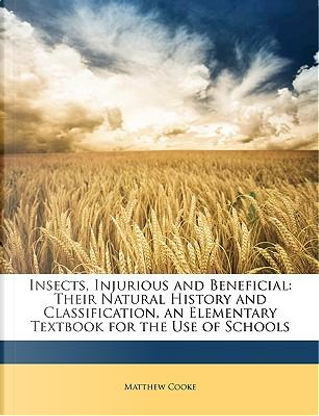 Insects, Injurious and Beneficial by Matthew Cooke