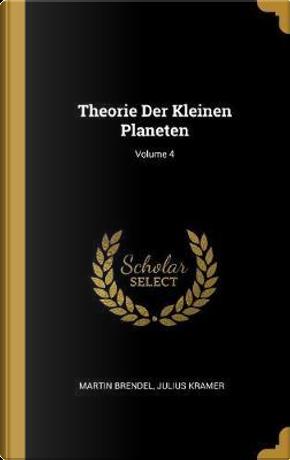 Theorie Der Kleinen Planeten; Volume 4 by Martin Brendel