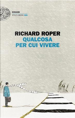 Qualcosa per cui vivere by Richard Roper