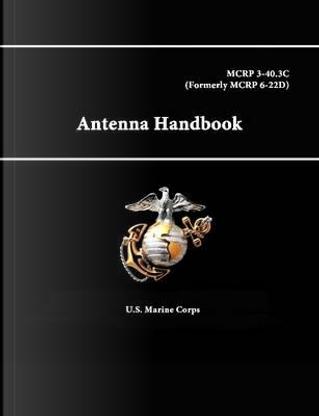 Antenna Handbook - Mcrp 3-40.3C (Formerly Mcrp 6-22D) by U.S. Marine Corps