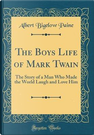 The Boys Life of Mark Twain by Albert Bigelow Paine