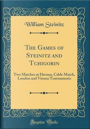 The Games of Steinitz and Tchigorin by William Steinitz