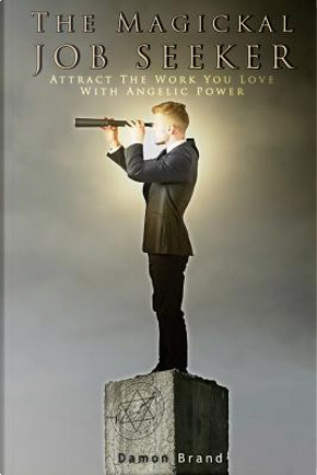 The Magickal Job Seeker by Damon Brand