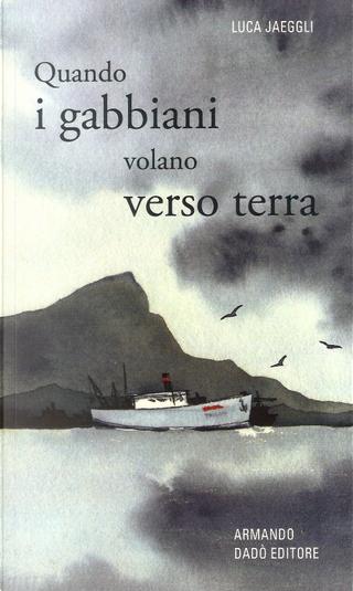 Quando i gabbiani volano verso terra by Luca Jäggli