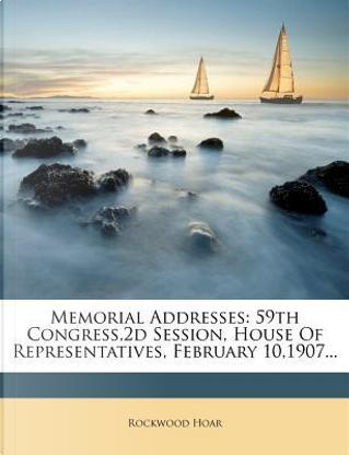 Memorial Addresses by Rockwood Hoar