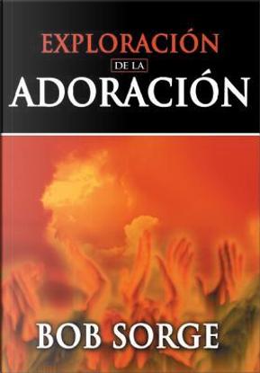 Exploracion De La Adoracion/ Exploring Worship by Bob Sorge