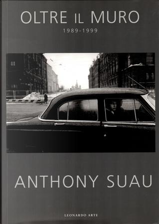 Oltre il muro (1989-1999). Catalogo della mostra (Milano, 29 settembre-14 novembre 1999) by Anthony Suau