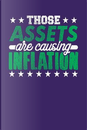 Those Assets are Causing Inflation by Kyle McFarlin