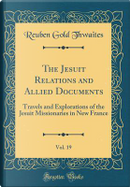 The Jesuit Relations and Allied Documents, Vol. 19 by Reuben Gold Thwaites