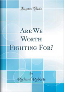 Are We Worth Fighting For? (Classic Reprint) by Richard Roberts