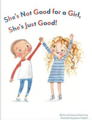 She's Not Good for a Girl, She's Just Good! by Suzanne Hemming