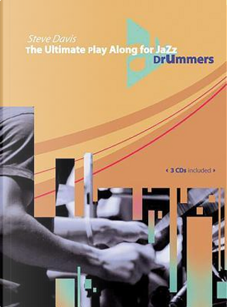 The Ultimate Play Along for Jazz Drummers by Steve Davis