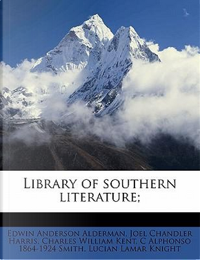 Library of Southern Literature; by Edwin Anderson Alderman
