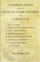 Common Sense About Health Care Reform in America by John, M.D. Geyman