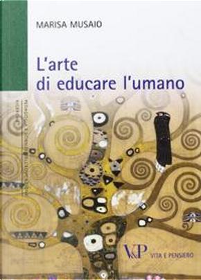 L'arte di educare l'umano by Marisa Musaio
