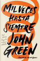 Mil veces hasta siempre / Turtles All the Way Down by John Green