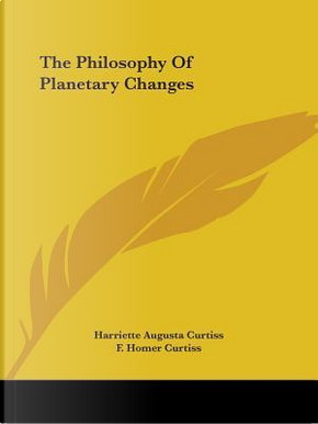 The Philosophy of Planetary Changes by Harriett Augusta Curtiss