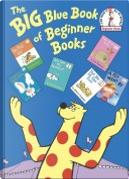The Big Blue Book of Beginner Books by Fritz Siebel, M McClintock, M Sadler, P.D. Eastman, Robert Bollen, Robert Lopshire