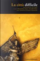 La città difficile by Antonella Del Giudice, Aureliana Donadio, Eduardo Savarese, Fosco D'Amelio, Francesca Picone, Francesca Stefania Ferrara, Gaia Rispoli, Giuliana Riccio, Giusi Marchetta, Marco Alfano, Massimiliano Virgilio, Michele Di Palma, Roberta Scotto Galletta, Rossella Milone, Umberto De Marco, Vera Tummillo, Viola Rispoli