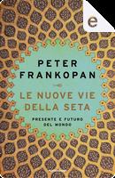 Le nuove vie della seta by Peter Frankopan