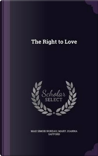 The Right to Love by Max Simon Nordau