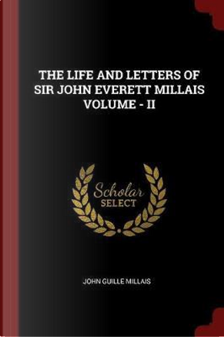 The Life and Letters of Sir John Everett Millais Volume - II by John Guille Millais