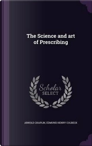 The Science and Art of Prescribing by Arnold Chaplin